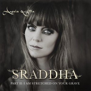 "Cover Art for ""SRADDHA: Part II: I Am Stretched On Your Grave"" by Angela Little"